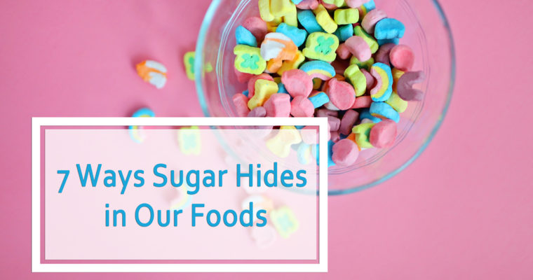 7 WAYS SUGAR HIDES IN OUR FOOD