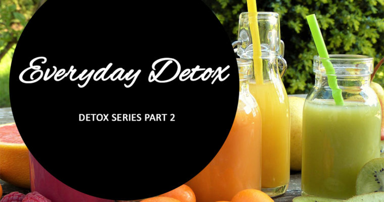 Everyday Detox (Detox Part 2)