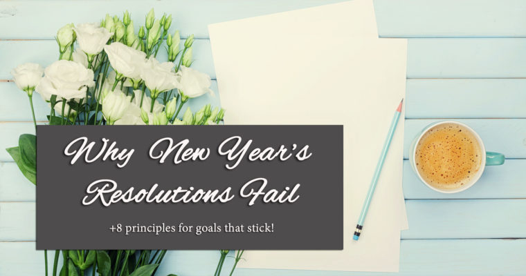 Why New Year's Resolutions Fail (+8 principles for goals that stick!)