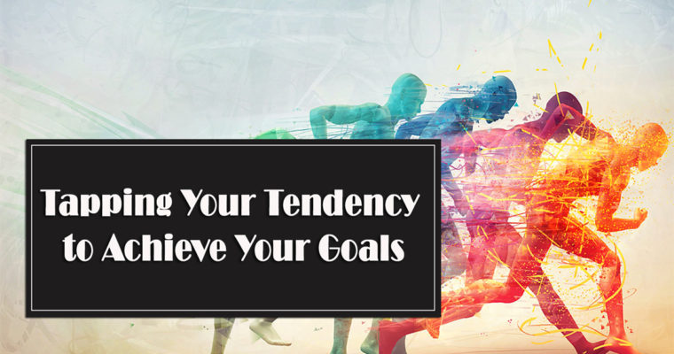 Tapping Your Tendency to Achieve Your Goals
